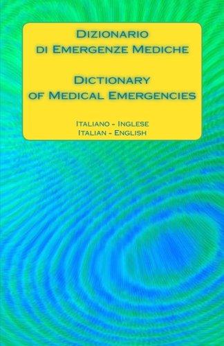 Dizionario di Emergenze Mediche / Dictionary of Medical Emergencies: Italiano - Inglese / Italian - English
