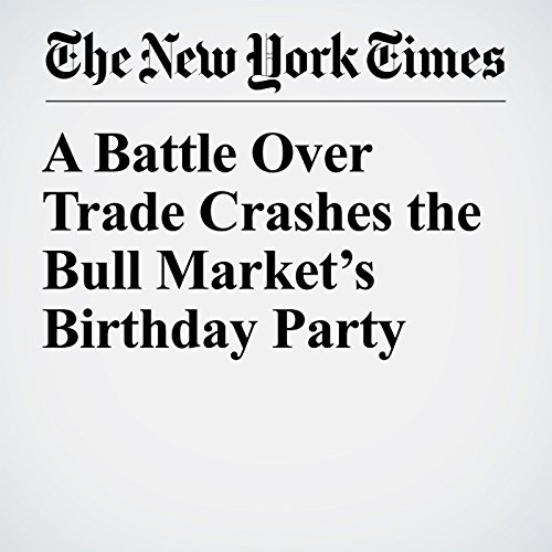 A Battle Over Trade Crashes the Bull Market's Birthday Party copertina