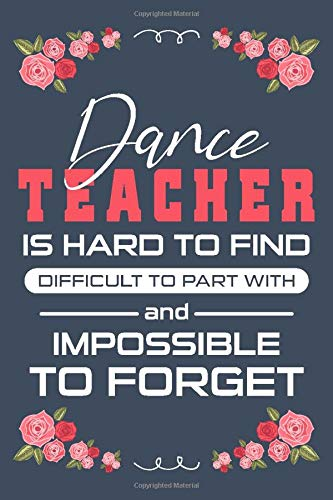 Dance Teacher is hard to find difficult to part with and impossible to forget: Thank You/Retirement/Year End Gift Notebooks for