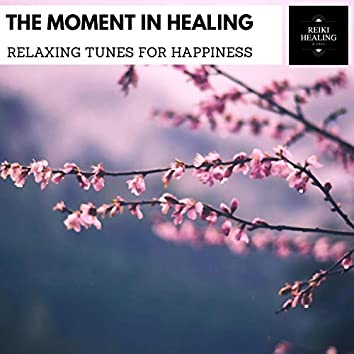 The Moment In Healing - Relaxing Tunes For Happiness