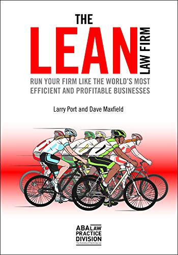 Compare Textbook Prices for The Lean Law Firm: Run Your Firm like the World's Most Efficient and Profitable Businesses  ISBN 9781641051385 by Port, Larry,Maxfield, Dave