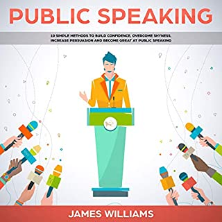 Public Speaking: 10 Simple Methods to Build Confidence, Overcome Shyness, Increase Persuasion and Become Great at Public Speaking audiobook cover art
