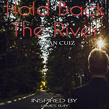 Hold Back the River (Inspired by James Bay)