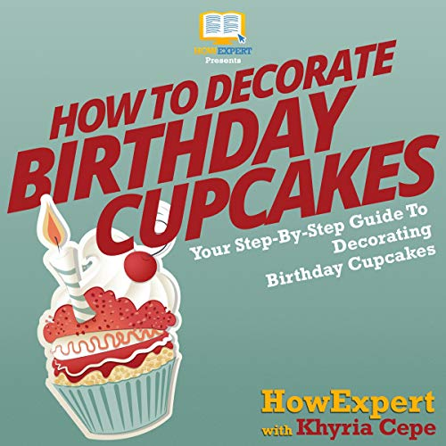 How to Decorate Birthday Cupcakes - Your Step-by-Step Guide to Decorating Birthday Cupcakes cover art