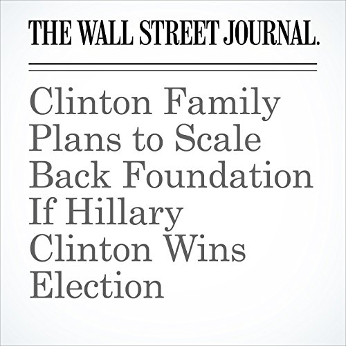 Clinton Family Plans to Scale Back Foundation If Hillary Clinton Wins Election cover art