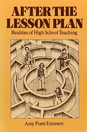 After the Lesson Plan: The Realities of High School Teaching by Amy Puett Emmers (1981-09-01)