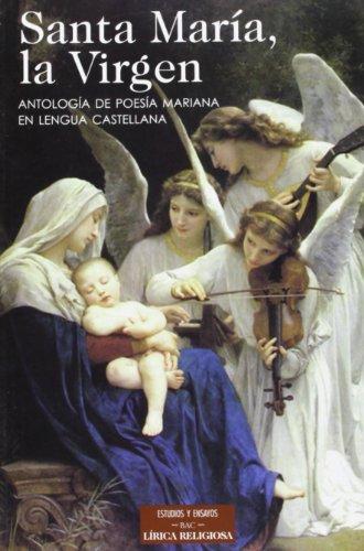 Santa María, la Virgen. Antología de poesía mariana en lengua castellana (ESTUDIOS Y ENSAYOS)