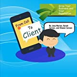 From Call to Client: The Official Guide To Turning Prospects Into High Paying and Satisfied Stop Smoking Clients