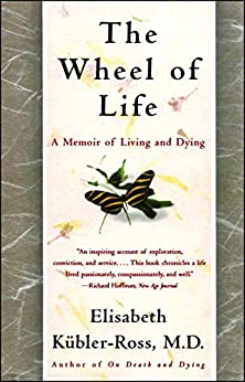 The Wheel of Life: A Memoir of Living and Dying (English Edition) por [Elisabeth Kübler-Ross, Todd Gold]
