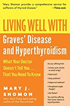 Living Well with Graves' Disease and Hyperthyroidism: What Your Doctor Doesn't Tell You. . . That You Need to Know (Living Well (Collins))