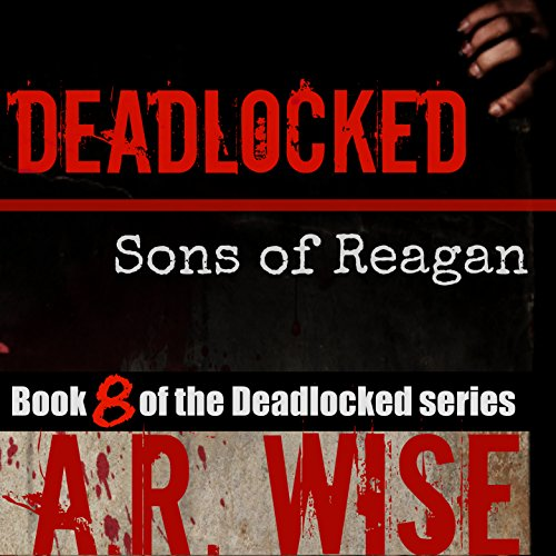 Deadlocked 8: Sons of Reagan                   By:                                                                                                                                 A. R. Wise                               Narrated by:                                                                                                                                 Scott Aiello,                                                                                        Corey Allen,                                                                                        Christian Rummel,                   and others                 Length: 12 hrs and 40 mins     90 ratings     Overall 4.6