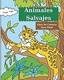Animales Salvajes Libro De Colorear Para Niños: Libro para colorear de animales salvajes l Páginas para colorear de animales salvajes para niños y niñas (Spanish Edition)