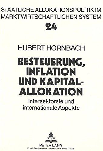 Besteuerung, Inflation und Kapitalallokation: Intersektorale und internationale Aspekte (Allokation im marktwirtschaftlichen System, Band 24)