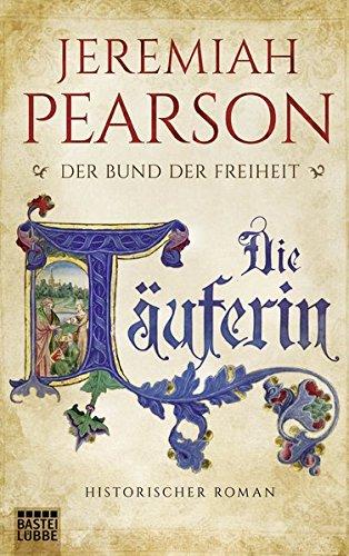 Die Täuferin: Der Bund der Freiheit. Historischer Roman (Freiheitsbund-Saga, Band 1)