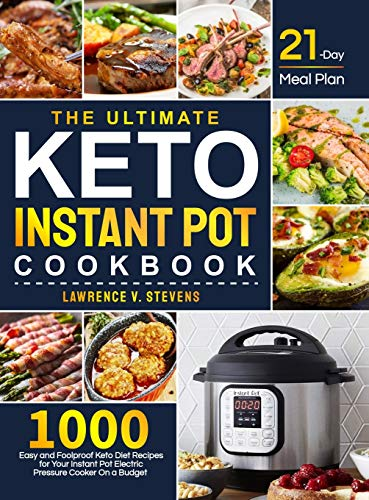 The Ultimate Keto Instant Pot Cookbook: 1000 Easy and Foolproof Keto Diet Recipes for Your Instant Pot Electric Pressure Cooker on a Budget 21-Day Meal Plan to Help You Manage Your Figure