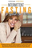 Intermittent Fasting For Women Over 50: A Proven Step-By-Step Guide to Burn Fat, Delay Aging and Get...