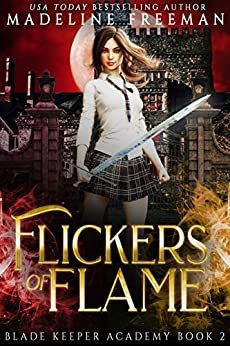 Flickers of Flame: A Young Adult Urban Fantasy Academy Series (Blade Keeper Academy Book 2) by [Madeline Freeman]