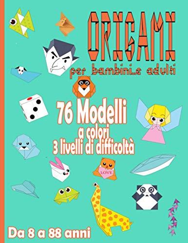 Origami per Bambini … e Adulti da 8 a 88 Anni: Attività Manuale per Bambini