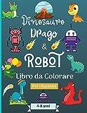 Dinosauro Draghi e Robot libro da colorare per bambini dai 4 agli 8 anni: Era stupefacente con quest...