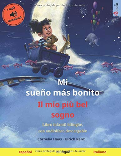 Mi sueño más bonito – Il mio più bel sogno (español – italiano): Libro infantil bilingüe con audiolibro mp3 descargable, a partir de 3-4 años