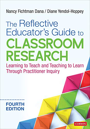 Compare Textbook Prices for The Reflective Educator′s Guide to Classroom Research: Learning to Teach and Teaching to Learn Through Practitioner Inquiry Fourth Edition (Revised Edition) Edition ISBN 9781544352183 by Dana, Nancy Fichtman,Yendol-Hoppey, Diane