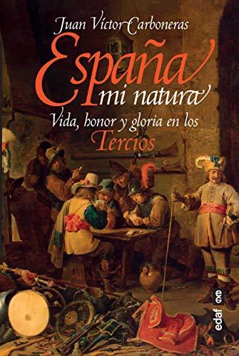 España Mi Natura: Vida, honor y gloria en los Tercios (Crónicas de la Historia)