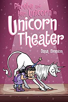 Phoebe and Her Unicorn in Unicorn Theater (Phoebe and Her Unicorn Series Book 8) by [Dana Simpson]