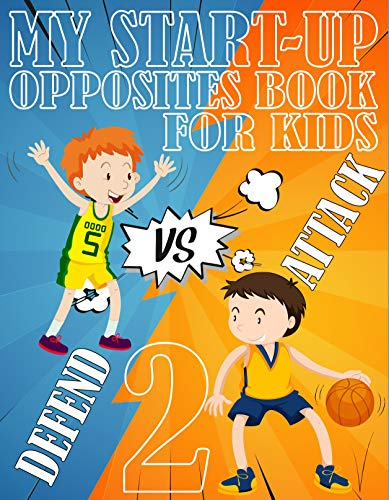 My Start-up Opposites Book For Kids 2: A Opposites Vocabulary Book For Kids Preschoolers, Pomelos Opposites, Opposite Words For Kids First Second Third Gardes (English Edition)