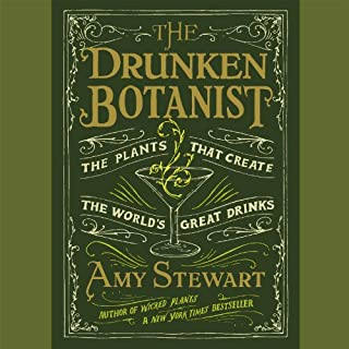 The Drunken Botanist     The Plants That Create the World's Great Drinks              Written by:                                                                                                                                 Amy Stewart                               Narrated by:                                                                                                                                 Coleen Marlo                      Length: 10 hrs and 16 mins     5 ratings     Overall 4.0