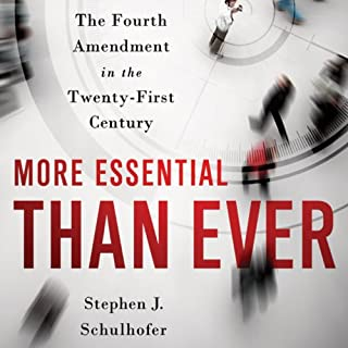 More Essential Than Ever      The Fourth Amendment in the Twenty-First Century              By:                                                                                                                                 Stephen J. Schulhofer                               Narrated by:                                                                                                                                 Ken Maxon                      Length: 5 hrs and 59 mins     8 ratings     Overall 4.3