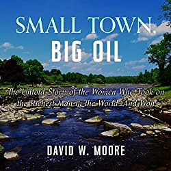 Small Town, Big Oil: The Untold Story of the Women Who Took on the Richest Man in the World - and Won