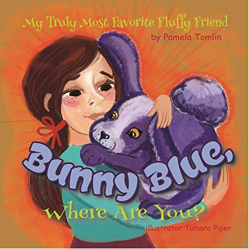 Bunny Blue, Where Are You?: The Value of Dependability and Responsibility (My Truly Most Favorite Fluffy Friend Book 2)