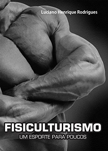 FISICULTURISMO: - Um esporte para poucos (Portuguese Edition)