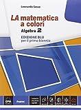 La matematica a colori. Algebra. Ediz. blu. Per le Scuole superiori. Con e-book. Con espansione online (Vol. 2)