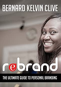 REBRAND: The Ultimate Guide to Personal Branding by [Bernard Kelvin Clive]