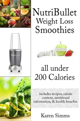 Nutribullet Weight Loss Smoothies all Under 200 Calories: - includes...