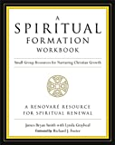 A Spiritual Formation Workbook  - Revised edition: Small Group Resources for Nurturing Christian Growth
