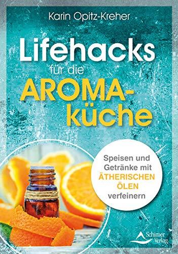 Lifehacks für die Aromaküche: Speisen und Getränke mit ätherischen Ölen verfeinern