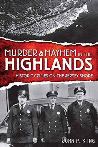 Murder & Mayhem in the Highlands: Historic Crimes of the Jersey Shore