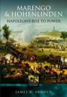 Marengo And Hohenlinden: Napoleon's Rise to Power
