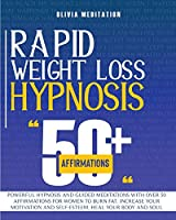 Rapid Weight Loss Hypnosis: Powerful Hypnosis and Guided Meditations with Over 50 Affirmations for Women to Burn Fat. Increase Your Motivation and Self-Esteem, Heal Your Body and Soul