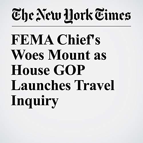 FEMA Chief's Woes Mount as House GOP Launches Travel Inquiry copertina