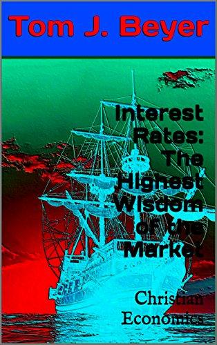Interest Rates: The Highest Wisdom of the Market: Christian Economics