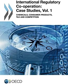 International regulatory co-operation: case studies, Vol. 1: Chemicals, consumer products, tax and competition