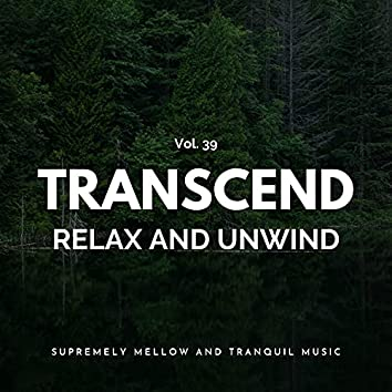 Transcend Relax And Unwind - Supremely Mellow And Tranquil Music, Vol. 39