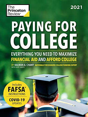 Paying for College, 2021: Everything You Need to Maximize Financial Aid and Afford College (2021) (College Admissions Guides)