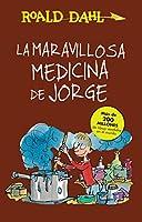La maravillosa medicina de Jorge / George's Marvelous Medicine (Roald Dalh Collection)