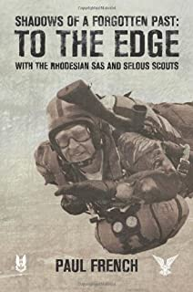 Shadows of a Forgotten Past: To the Edge with the Rhodesian SAS and Selous Scouts