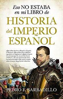 Eso no estaba en mi libro de Historia del Imperio español de [Pedro F. Barbadillo]