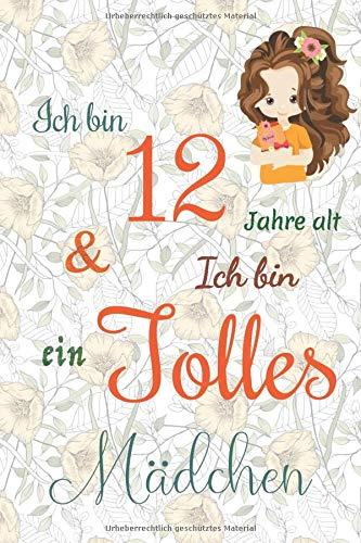 Ich bin 12 Jarhe alt und Ich bin ein Tolles Mädchen: Floral ausgekleidetes Tagebuch für Mädchen. Geburtstagsgeschenk für ein 12-jähriges Mädchen zum ... (Ich bin ein tolles Mädchen - orange, Band 7)